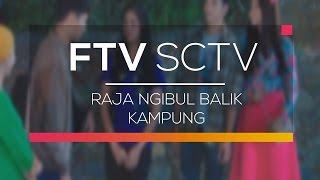 FTV SCTV - Raja Ngibul Balik Kampung