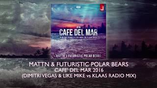 MATTN & Futuristic Polar Bears - Café Del Mar 2016 (DV&LM vs Klaas Radio Mix)