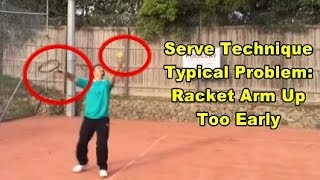 Tennis Serve Technique Problem: Racket Arm Up Too Early