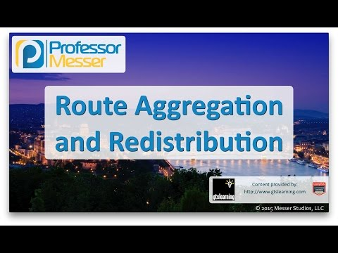 Route Aggregation and Redistribution - CompTIA Network+ N10-006 - 1.9