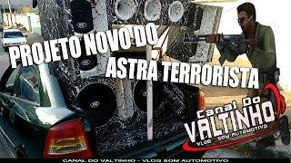 TROCA DE PROJETO - ASTRA TERRORISTA - MONTAGEM SOM AUTOMOTIVO VLOG