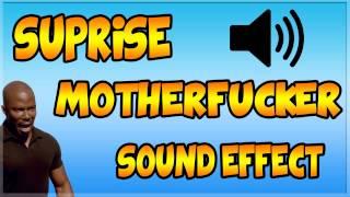 Suprise Motherfucker Sound Effect