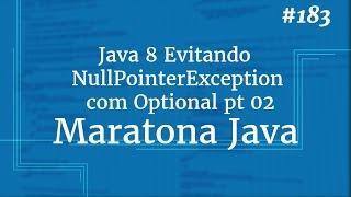 Curso Java Completo - Aula 183: Java 8 Evitando NullPointerException com Optional pt 02