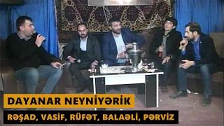 DAYANAR NEYNİYƏRİK (Resad Dagli, Rufet Nasosnu, Balaeli, Perviz Bulbule, Vasif Azimov) Meyxana 2017