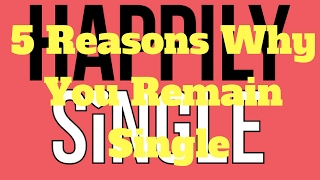 5 Reasons Why You Remain Single