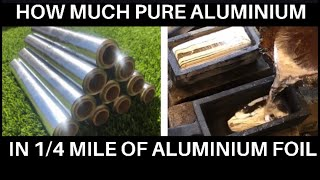 1/4 Mile Of Aluminium Foil - How Much Pure Aluminium After Melting Can We Expect