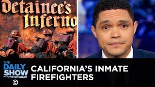 The Invaluable Work of California's Inmate Firefighters | The Daily Show