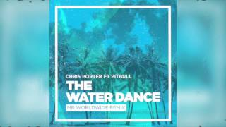 Chris Porter ft. Pitbull - The Water Dance (Audio)
