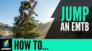 How To Jump An E MTB | E Mountain Bike Skills