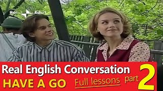 ✔ Real English Conversation - English Have A Go - Full Lesson - Part 02
