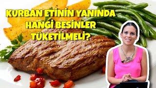 Kurban Etinin Yanında Hangi Besinler Tüketilmeli?
