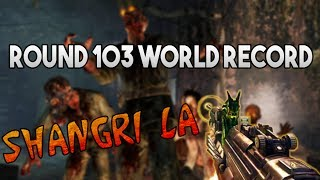 Shangri-La Remastered Round 103 WORLD RECORD - Rank 1 - Zombies Chronicles Black Ops III Round 100 +