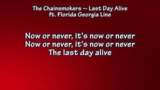 chainsmokers -- last day alive ft florida georgia line lyrics
