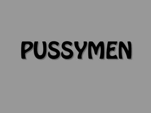 Pussymen - No Work, No Money, No Sex!