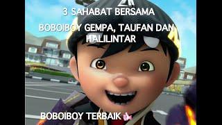 3 Sahabat Bersama Boboiboy Gempa, Taufan dan Halilintar