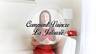 Comment Vaincre La Jalousie - AlexandraTV