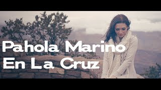 En La Cruz - Pahola Marino [Video oficial]
