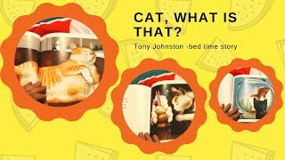 Cat, What Is That? Bed time story by Tony Johnston