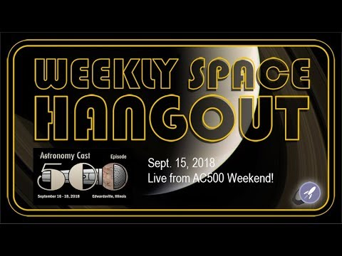 Streamed Version - Weekly Space Hangout: Sept 15, 2018 - Live from AC500 Weekend!