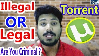 Torrenting Process is illegal or legal | Using torrent is crime | Are You Criminal 2018
