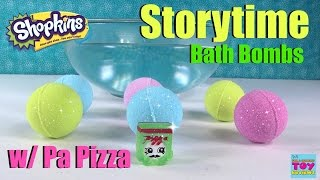 Shopkins Bath Bombs Storytime With Pa Pizza Fizzies Fun | |PSToyReviews