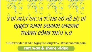 3 BÍ MẬT  KINH DOANH ONLINE THÀNH CÔNG THỜI 4.0 CHƯA TỪNG ĐƯỢC HÉ LỘ || WAOVN.COM