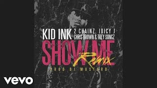 Kid Ink - Show Me REMIX (Audio) ft. Trey Songz, Juicy J, 2 Chainz, Chris Brown