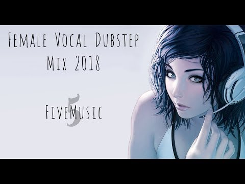 1 Hour Best of Female Vocal Dubstep Mix 2013 2018 2