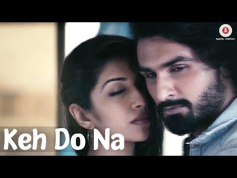 Keh Do Na - Official Music Video | Mohit Gaur, Sonia J Patell, Rahul Vyas & Elakshi Morey