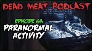 Paranormal Activity (Dead Meat Podcast #64)