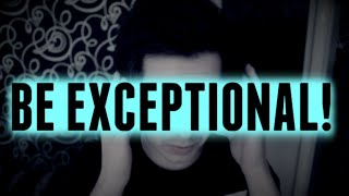 Be Exceptional (Motivational Talk: Become Outstanding)
