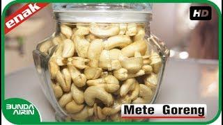 Cara Membuat Kacang Mete Goreng Gurih Nikmat - Menu Lebaran Ramadhan Resep Masakan Bunda Airin