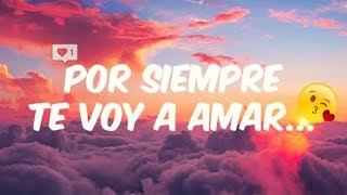 💕Por Siempre Te Voy a Amar 😍 - RAP ROMÁNTICO 2018