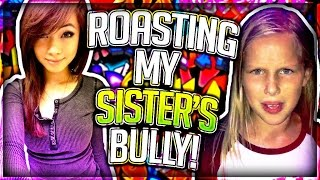ROASTING MY SISTER'S BULLY