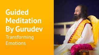 Transforming Emotions - Guided Meditation -  Sri Sri Ravi Shankar