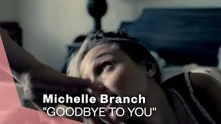 Michelle Branch - Goodbye To You (Video)