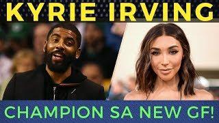 Kyrie Irving Nag Champion sa GF na si Chantel
