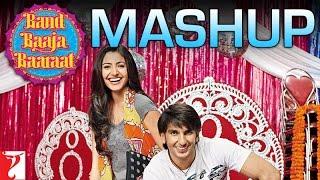 Mashup - Band Baaja Baaraat - Ranveer Singh   Anushka Sharma