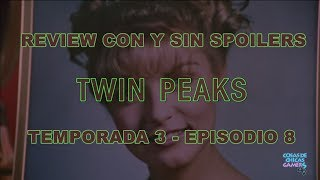 TWIN PEAKS 2017 - TEMPORADA 3 EPISODIO 8 - OPINIÓN CON Y SIN SPOILERS