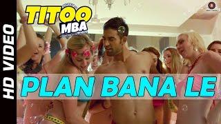 Plan Bana Le Offical Video   Titoo MBA   Nishant Dahiya   HD