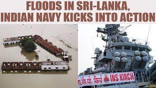 Sri Lanka : Floods, Landslides claim 91 lives, Indian Navy kicks into relief action | Oneindia News