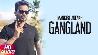 Gangland (Full Audio Song) | Mankirt Aulakh Feat Deep Kahlon | Latest Punjabi Song 2017