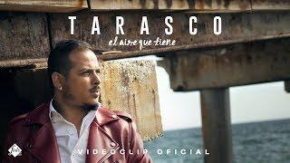 Tarasco - El aire que tiene (Videoclip Oficial)