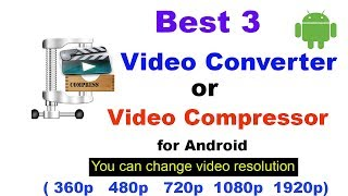 Best 3 video converter/ Compressor for android | Change video Resolution |