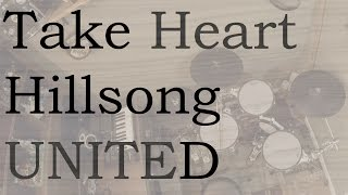 Take Heart - Hillsong UNITED - Drum Cover (99% Accurate)