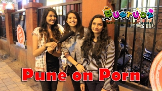 Do you watch Porn? | PUNE | INDIA | BUSTUDZ