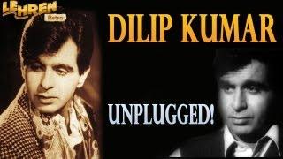 Dilip Kumar Unplugged!
