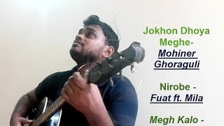 Jokhon Dhoya Meghe (Moheener Ghoraguli)   Nirobe (Mila)   Megh Kalo (Razeeb) - (Ameet Mashup Cover)