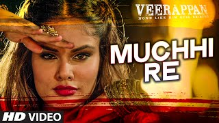 Muchhi Re Full Song  | VEERAPPAN | Sandeep Bharadwaj | Jeet Gannguli | T-Series