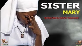Sister Mary - Newest Nigerian Nollywood movie